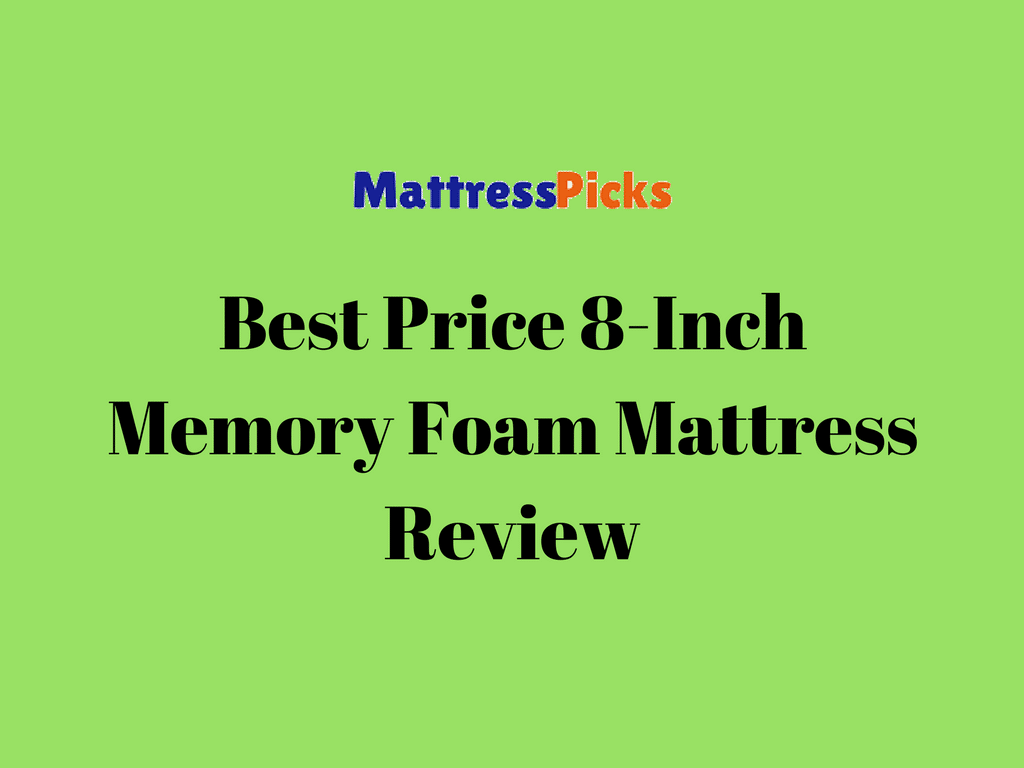 Best Price 8 Inch Memory Foam Mattress Review