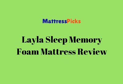 Layla Sleep Memory Foam Mattress Review Mattress Picks